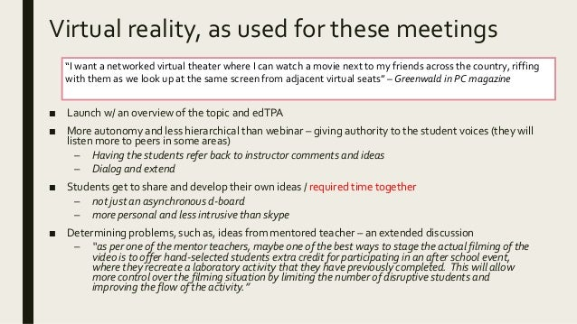 Virtual reality, as used for these meetings ■ Launch w/ an overview of the topic and edTPA ■ More autonomy and less hierar...