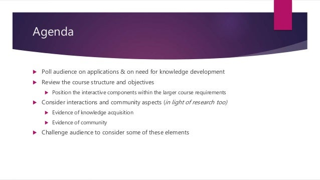 Agenda  Poll audience on applications & on need for knowledge development  Review the course structure and objectives  ...