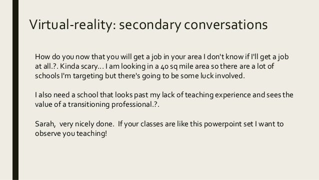 Virtual-reality: secondary conversations How do you now that you will get a job in your area I don't know if I'll get a jo...