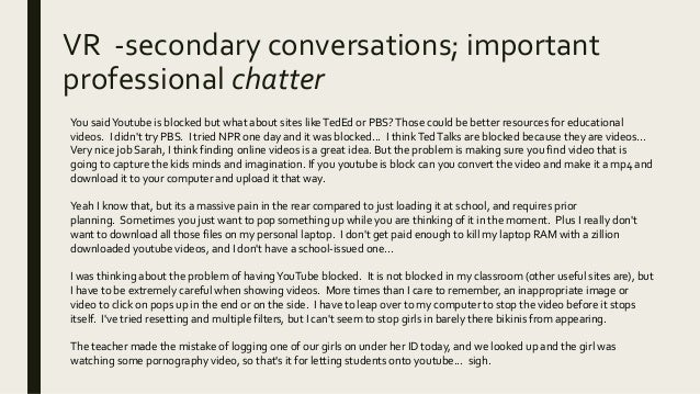 VR -secondary conversations; important professional chatter You saidYoutube is blocked but what about sites likeTedEd or P...