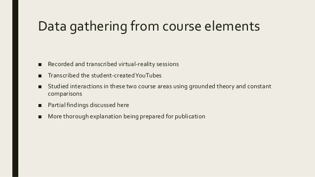Data gathering from course elements ■ Recorded and transcribed virtual-reality sessions ■ Transcribed the student-createdY...