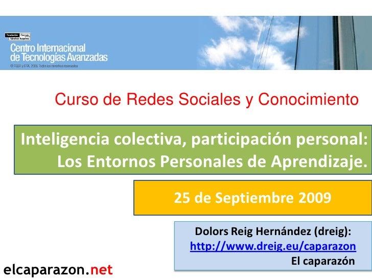Curso de Redes Sociales y Conocimiento    Inteligencia colectiva, participación personal:        Los Entornos Personales d...