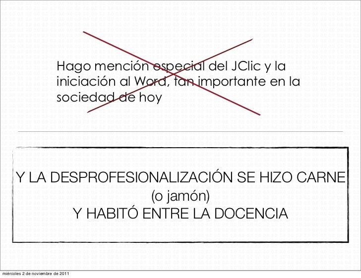 Hago mención especial del JClic y la                          iniciación al Word, tan importante en la                    ...