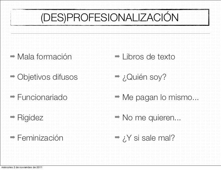 (DES)PROFESIONALIZACIÓN      ➡     Mala formación                ➡   Libros de texto      ➡     Objetivos difusos         ...