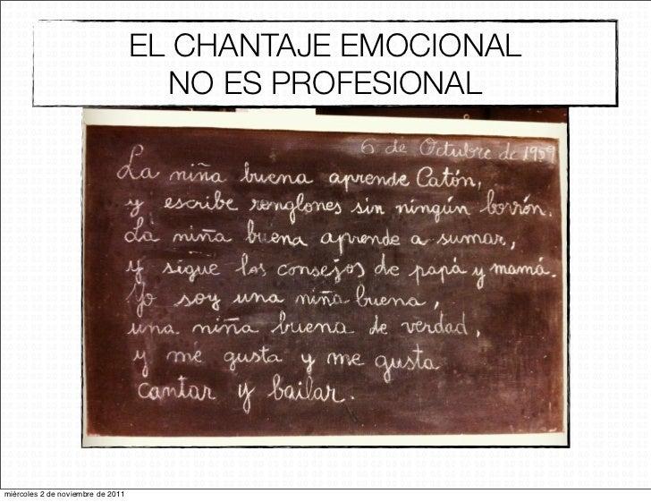 EL CHANTAJE EMOCIONAL                                     NO ES PROFESIONALmiércoles 2 de noviembre de 2011