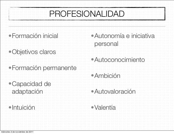 PROFESIONALIDAD       •Formación inicial                  •Autonomía e iniciativa                                         ...