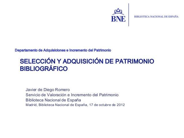 Departamento de Adquisiciones e Incremento del Patrimonio  SELECCIÓN Y ADQUISICIÓN DE PATRIMONIO  BIBLIOGRÁFICO      Javie...