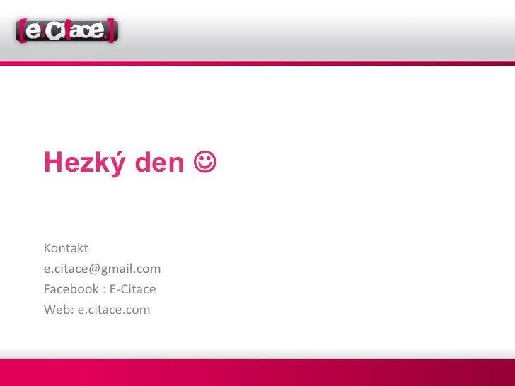 Hezký den Kontakte.citace@gmail.comFacebook : E-CitaceWeb: e.citace.com