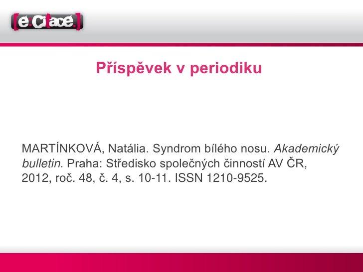 Příspěvek v periodikuMARTÍNKOVÁ, Natália. Syndrom bílého nosu. Akademickýbulletin. Praha: Středisko společných činností AV...