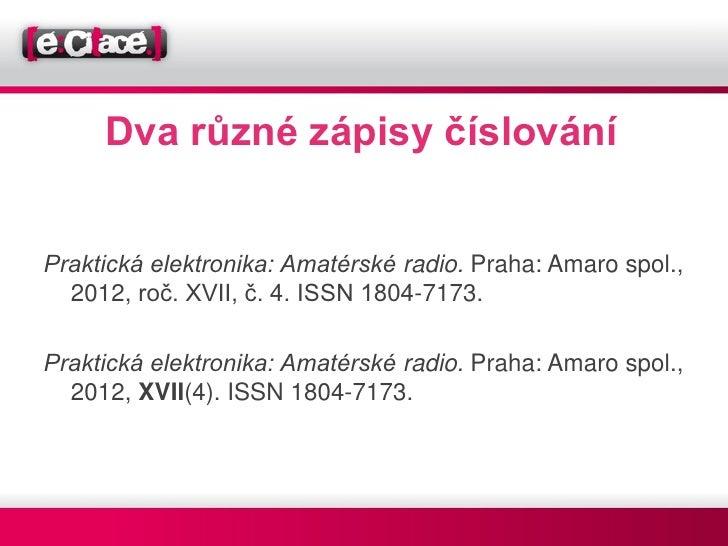 Dva různé zápisy číslováníPraktická elektronika: Amatérské radio. Praha: Amaro spol.,  2012, roč. XVII, č. 4. ISSN 1804-71...