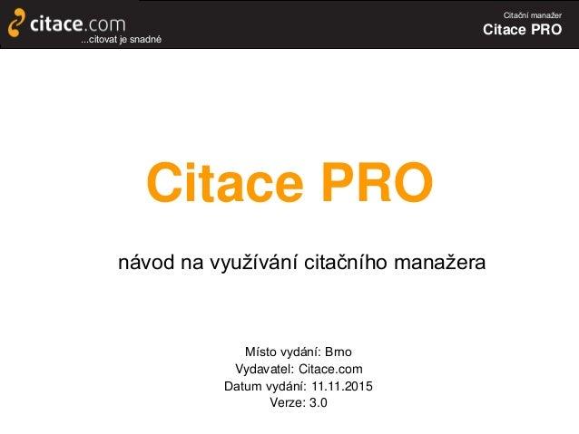 Citační manažer Citace PRO Citace PRO návod na využívání citačního manažera Místo vydání: Brno Vydavatel: Citace.com Datum...