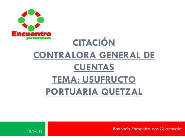 Encuentro   por Guatemala                CITACIÓN         CONTRALORA GENERAL DE                CUENTAS            TEMA: US...
