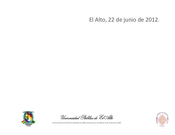El Alto, 22 de junio de 2012.          Universidad Pública de El AltoLey de Creación 2115 del 05 de septiembre de 2000 y A...