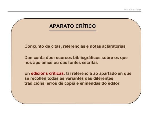 Redacción académica  APARATO CRÍTICO  Conxunto de citas, referencias e notas aclaratorias Dan conta dos recursos bibliográ...