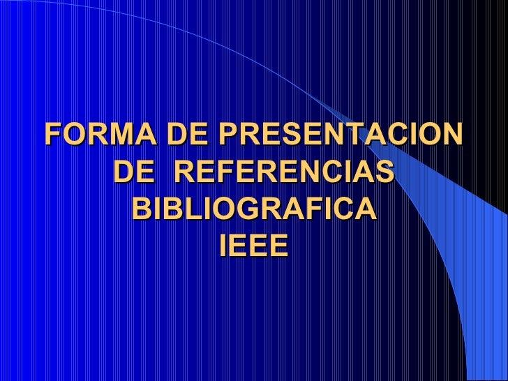FORMA DE PRESENTACION DE  REFERENCIAS BIBLIOGRAFICA IEEE