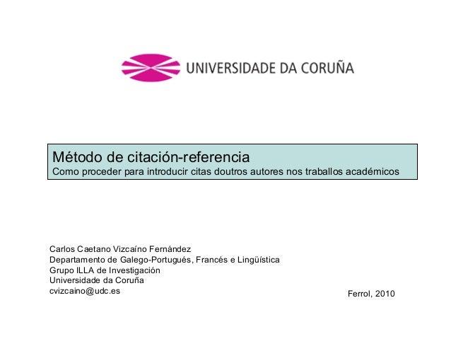 Método de citación-referencia Como proceder para introducir citas doutros autores nos traballos académicos  Carlos Caetano...