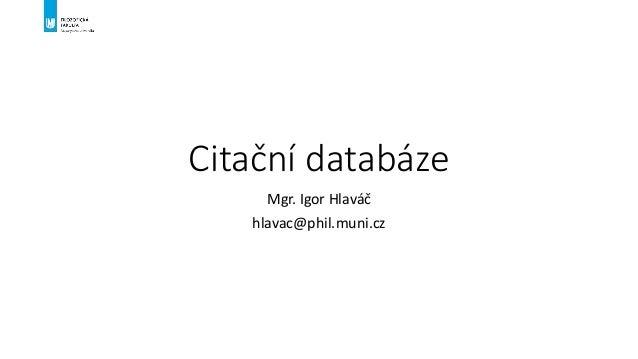 Citační databáze Mgr. Igor Hlaváč hlavac@phil.muni.cz