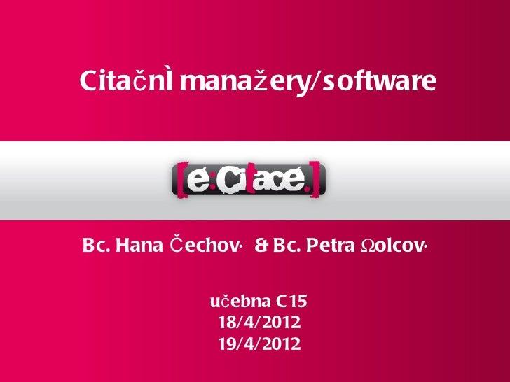 Citač ní manaž ery/softwareBc. Hana Č echová & Bc. Petra Šolcová             uč ebna C15              18/4/2012           ...