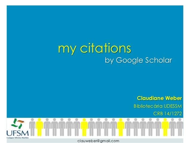 my citations               by Google Scholar                          Claudiane Weber                         Bibliotecári...