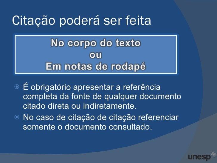 Citação poderá ser feita <ul><li>É obrigatório apresentar a referência completa da fonte de qualquer documento citado dire...
