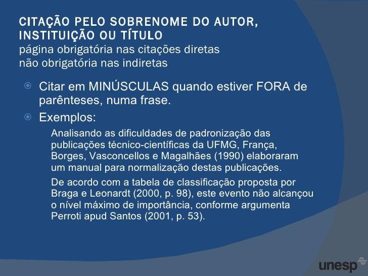 CITAÇÃO PELO SOBRENOME DO AUTOR, INSTITUIÇÃO OU TÍTULO página obrigatória nas citações diretas não obrigatória nas indiret...