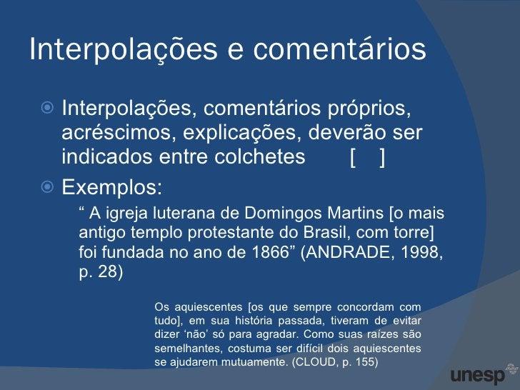 Interpolações e comentários <ul><li>Interpolações, comentários próprios, acréscimos, explicações, deverão ser indicados en...