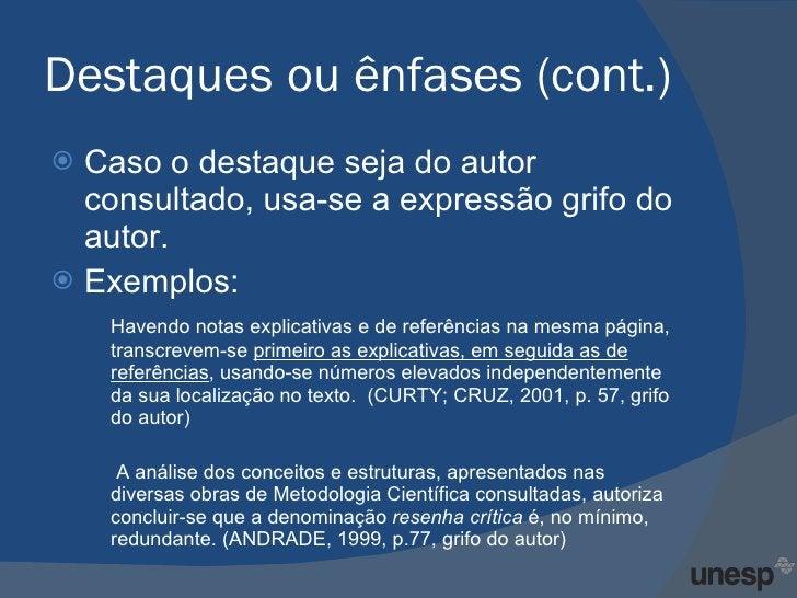 Destaques ou ênfases (cont.) <ul><li>Caso o destaque seja do autor consultado, usa-se a expressão grifo do autor. </li></u...