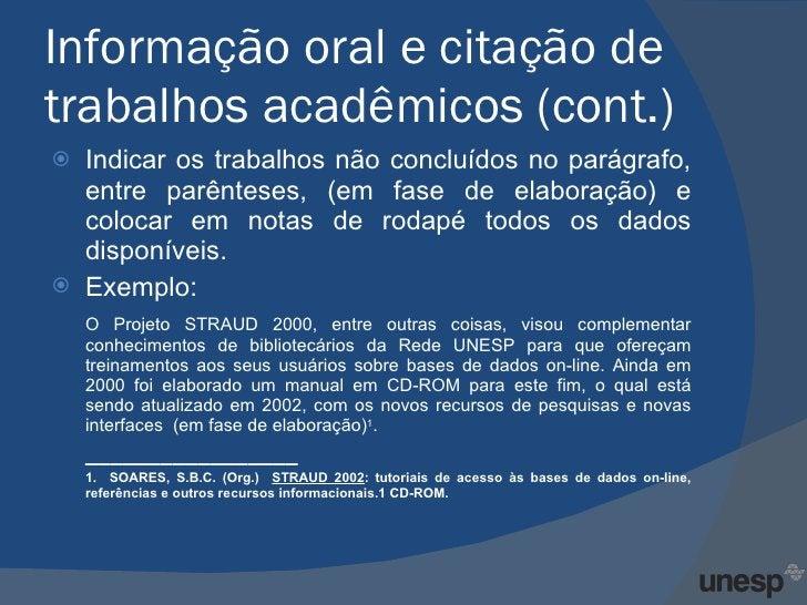 Informação oral e citação de trabalhos acadêmicos (cont.) <ul><li>Indicar os trabalhos não concluídos no parágrafo, entre ...