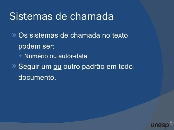 Sistemas de chamada <ul><li>Os sistemas de chamada no texto podem ser: </li></ul><ul><ul><li>Numério ou autor-data </li></...