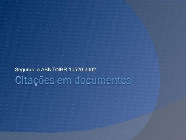 <ul><li>Segundo a ABNT/NBR 10520:2002 </li></ul>