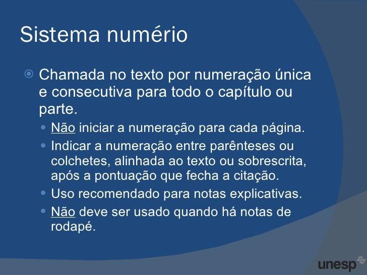 Sistema numério <ul><li>Chamada no texto por numeração única e consecutiva para todo o capítulo ou parte.  </li></ul><ul><...