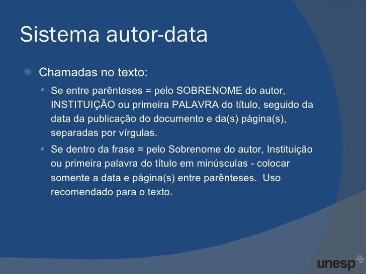 Sistema autor-data <ul><li>Chamadas no texto:  </li></ul><ul><ul><li>Se entre parênteses = pelo SOBRENOME do autor, INSTIT...