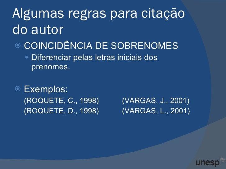 Algumas regras para citação do autor <ul><li>COINCIDÊNCIA DE SOBRENOMES </li></ul><ul><ul><li>Diferenciar pelas letras ini...