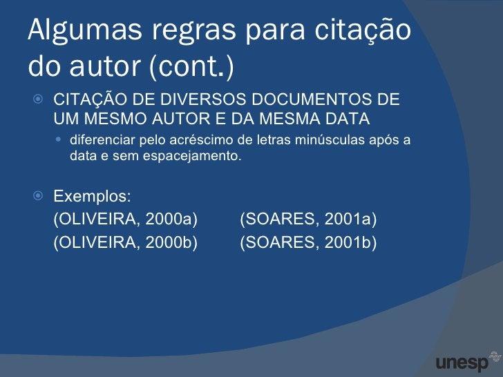 Algumas regras para citação do autor (cont.) <ul><li>CITAÇÃO DE DIVERSOS DOCUMENTOS DE UM MESMO AUTOR E DA MESMA DATA  </l...