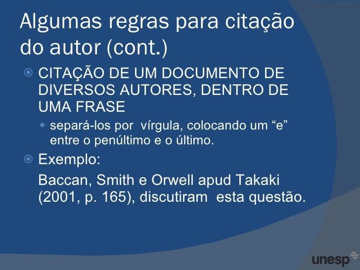Algumas regras para citação do autor (cont.) <ul><li>CITAÇÃO DE UM DOCUMENTO DE DIVERSOS AUTORES, DENTRO DE UMA FRASE </li...