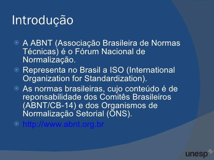 Introdução <ul><li>A ABNT (Associação Brasileira de Normas Técnicas) é o Fórum Nacional de Normalização. </li></ul><ul><li...