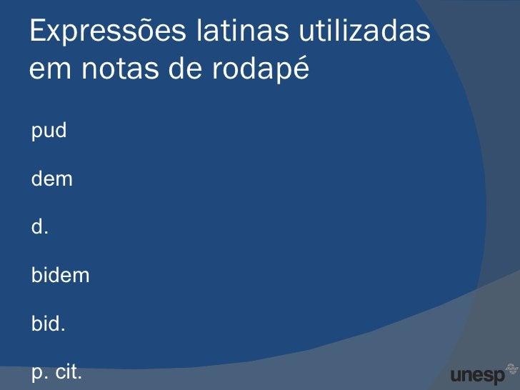 Expressões latinas utilizadas em notas de rodapé <ul><li>Apud </li></ul><ul><li>Idem </li></ul><ul><li>Id. </li></ul><ul><...