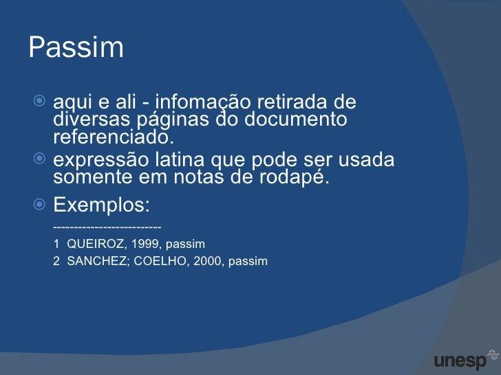 Passim <ul><li>aqui e ali - infomação retirada de diversas páginas do documento referenciado.  </li></ul><ul><li>expressão...