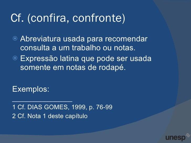 Cf. (confira, confronte) <ul><li>Abreviatura usada para recomendar consulta a um trabalho ou notas. </li></ul><ul><li>Expr...
