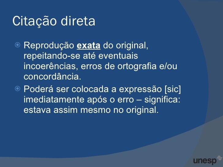 Citação direta <ul><li>Reprodução  exata   do original, repeitando-se até eventuais incoerências, erros de ortografia e/ou...