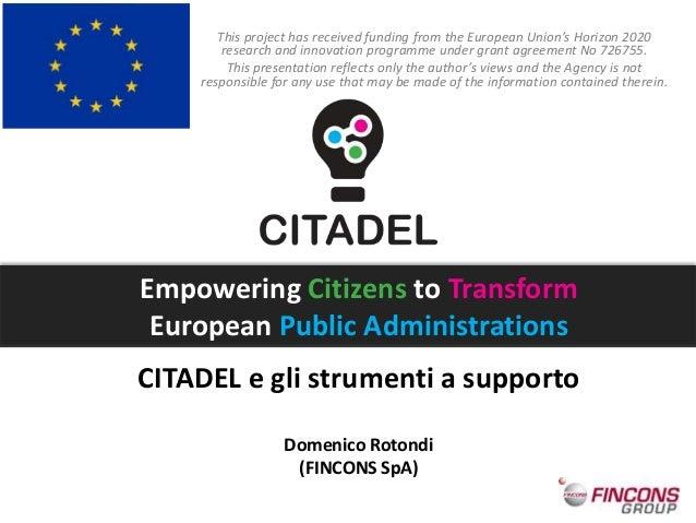 CITADEL e gli strumenti a supporto Domenico Rotondi (FINCONS SpA) This project has received funding from the European Unio...