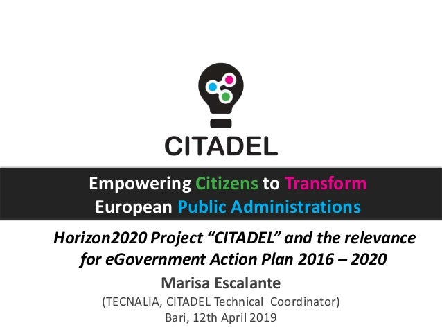 "Empowering Citizens to Transform European Public Administrations Horizon2020 Project ""CITADEL"" and the relevance for eGove..."
