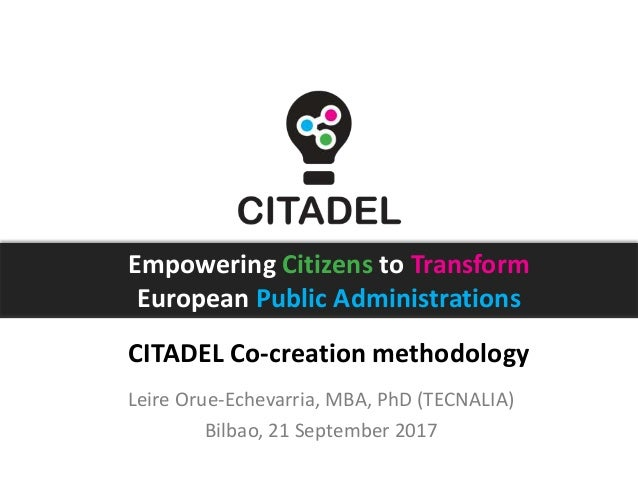 Empowering Citizens to Transform European Public Administrations CITADEL Co-creation methodology Leire Orue-Echevarria, MB...