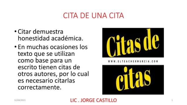 CITA DE UNA CITA • Citar demuestra honestidad académica. • En muchas ocasiones los texto que se utilizan como base para un...