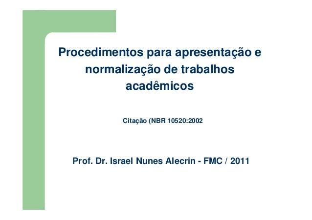 Procedimentos para apresentação e  normalização de trabalhos  acadêmicos  Citação (NBR 10520:2002  Prof. Dr. Israel Nunes ...