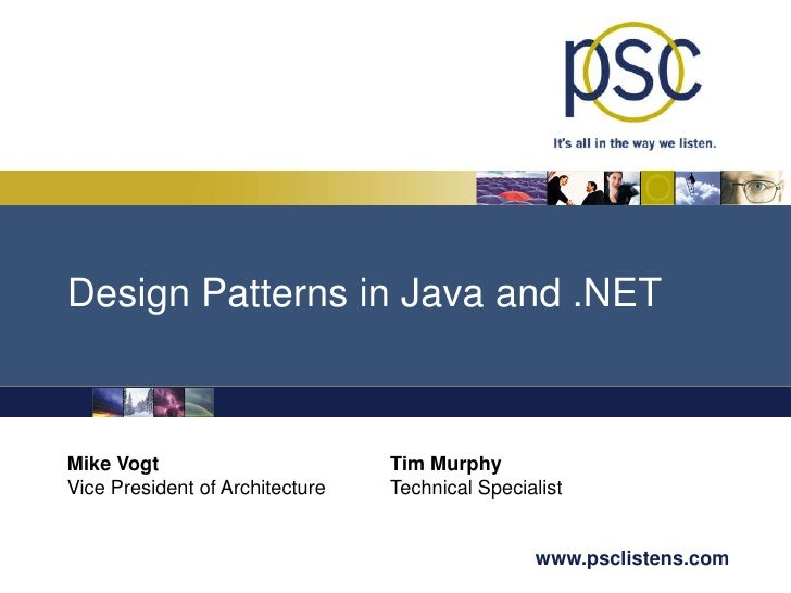 Design Patterns in Java and .NET<br />Tim Murphy<br />Technical Specialist<br />Mike Vogt<br />Vice President of Architect...