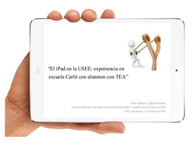 """""""El iPad en la USEE: experiencia en la escuela Carlit con alumnos con TEA"""" Rosa Aparicio @iPadsyAutismo ENCUENTRO DE USUAR..."""