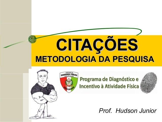 CITAÇÕESCITAÇÕES Prof. Hudson Junior METODOLOGIA DA PESQUISAMETODOLOGIA DA PESQUISA