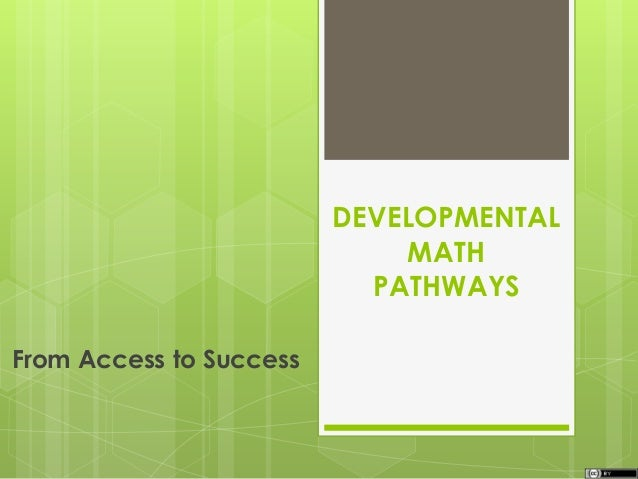 DEVELOPMENTAL MATH PATHWAYS From Access to Success