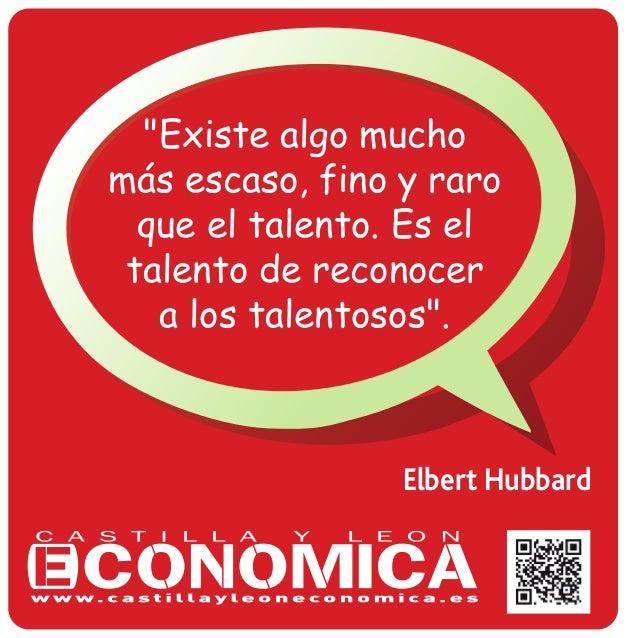 """""""Existe algo mucho más escaso, fino y raro que el talento. Es el talento de reconocer a los talentosos"""". Elbert Hubbard"""